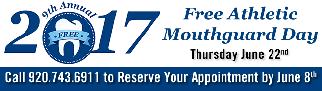 Free Athletic Mouthguard Day June 22nd, call 920.743.6911 to Reserve Your Appointment by June 8th