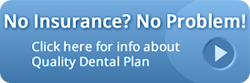 Quality Dental Plan - making dental work affordable without insurance