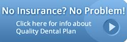Quality Dental Plan - making dental work affordable without insurance